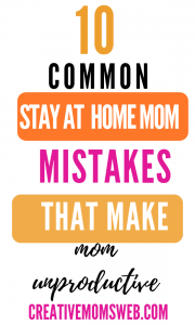 Common Mistakes Stay-at-home Moms make and keep